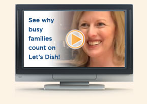 Click to see why busy families count on Let's Dish!